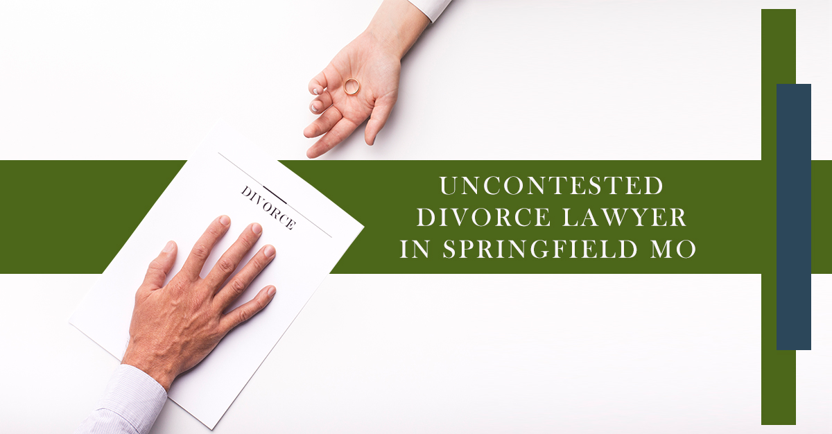 Divorce Lawyer for Uncontested Divorce in Springfield MO